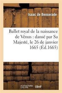 Ballet Royal de La Naissance de Venus: Danse Par Sa Majeste, Le 26 de Janvier 1665