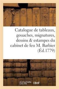 Catalogue de Tableaux, Gouaches, Mignatures, Dessins Estampes Du Cabinet de Feu M. Barbier