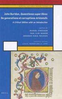 John Buridan Quaestiones Super Libros de Generatione Et Corruptione Aristotelis: A Critical Edition with an Introduction