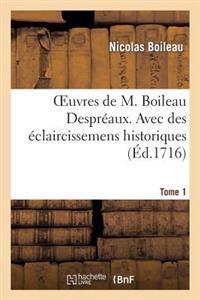 Oeuvres de M. Boileau Despreaux. Avec Des Eclaircissemens Historiques. Tome 1