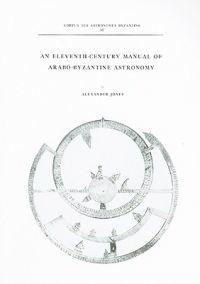 An Eleventh-Century Manual of Arabo-Byzantine Astronomy