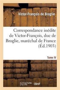 Correspondance In�dite de Victor-Fran�ois, Duc de Broglie, Mar�chal de France. Tome IV