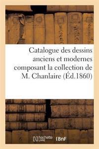 Catalogue Des Dessins Anciens Et Modernes Composant La Collection de M. Chanlaire