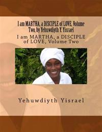 I Am Martha, a Disciple of Love, Volume Two, by Yehuwdiyth Y. Yisrael: I Am Martha, a Disciple of Love, Volume Two
