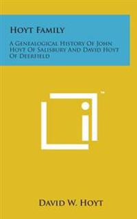Hoyt Family: A Genealogical History of John Hoyt of Salisbury and David Hoyt of Deerfield