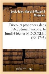 Discours Prononcez Dans l'Acad�mie Fran�oise, Le Lundi 4 F�vrier MDCCXLIII