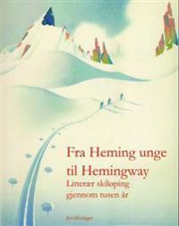 Fra Heming unge til Hemingway; litterær skiløping gjennom tusen år