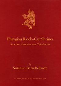Phrygian Rock-Cut Shrines: Structure, Function, and Cult Practice