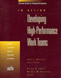 Developing High-Performance Work Teams v. 1; Fourteen Case Studies from the Real World of Training