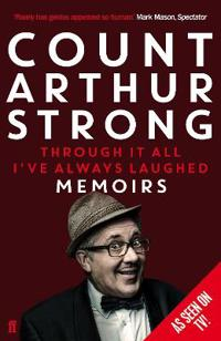Through it all ive always laughed - memoirs of count arthur strong