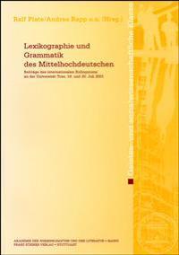 Lexikographie Und Grammatik Des Mittelhochdeutschen: Beitrage Des Internationalen Kolloquiums an Der Universitat Trier, 19. Und 20. Juli 2001