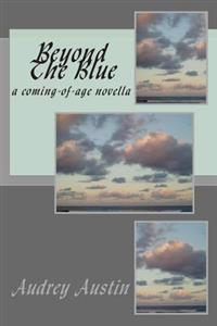 Beyond the Blue: A Coming-Of-Age Novella