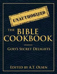 The Unauthorized Bible Cookbook: God's Secret Delights
