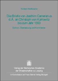Die Briefe Von Joachim Camerarius D.A. an Christoph Von Karlowitz Bis Zum Jahr 1553: Edition, Ubersetzung Und Kommentar
