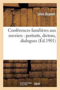 Conferences Familieres Aux Ouvriers: Portraits, Dictons, Dialogues