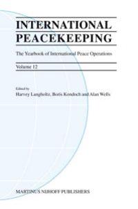 International Peacekeeping: The Yearbook of International Peace Operations: Volume 12