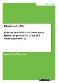 Software Traceability for Multi-Agent Systems Implemented Using Bdi Architecture (Vol. 1)