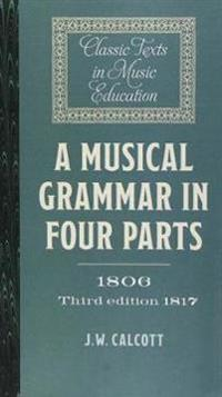 A Musical Grammar in Four Parts (1806; 3rd ed. 1817)