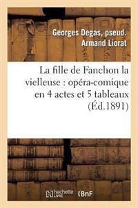 La Fille de Fanchon La Vielleuse: Opera-Comique En 4 Actes Et 5 Tableaux