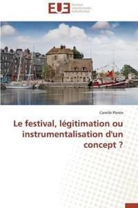 Le Festival, L�gitimation Ou Instrumentalisation d'Un Concept ?