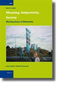 Meaning, Subjectivity, Society: Making Sense of Modernity