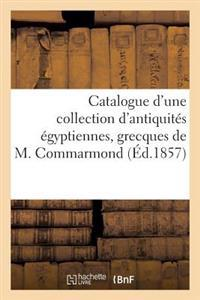 Catalogue D'Une Collection D'Antiquites Egyptiennes, Grecques Provenant Du Cabinet de M. Commarmond