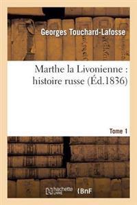 Marthe La Livonienne: Histoire Russe. Tome 1