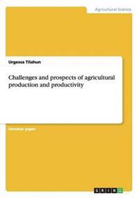 Challenges and Prospects of Agricultural Production and Productivity