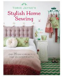 Torie jaynes stylish home sewing - over 35 sewing projects to make your hom