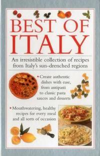 Best of Italy: An Irresistible Collection of Recipes from Italy's Sun-Drenched Regions