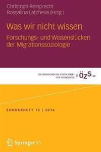 Was Wir Nicht Wissen: Forschungs- Und Wissenslücken Der Migrationssoziologie
