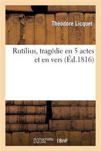 Rutilius, Tragedie En 5 Actes Et En Vers