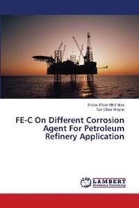 Fe-C on Different Corrosion Agent for Petroleum Refinery Application