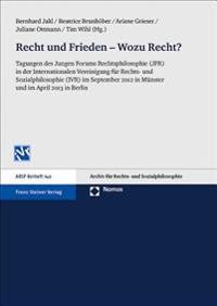 Recht Und Frieden - Wozu Recht?: Tagungen Des Jungen Forums Rechtsphilosophie (Jfr) in Der Internationalen Vereinigung Fur Rechts- Und Sozialphilosoph