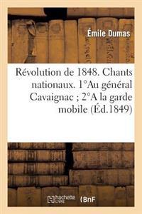 Revolution de 1848. Chants Nationaux. 1au General Cavaignac; 2a La Garde Mobile