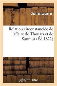 Relation Circonstanci�e de l'Affaire de Thouars Et de Saumur, Pr�c�d�e d'Une Notice Biographique