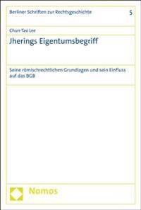 Jherings Eigentumsbegriff: Seine Romischrechtlichen Grundlagen Und Sein Einfluss Auf Das Bgb