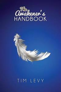 The Awakener's Handbook: Energy, Resonance and the Path to Purpose