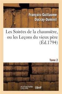Les Soirees de la Chaumiere, Ou Les Lecons Du Vieux Pere.Tome 2