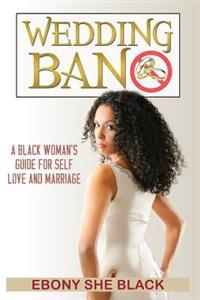 Wedding Ban: Self Help Book for Black Women Who Want Marriage.