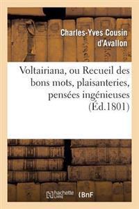 Voltairiana, Ou Recueil Des Bons Mots, Plaisanteries, Pensees Ingenieuses