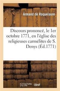 Discours Prononc�, Le 1er Octobre 1771, En l'�glise Des Religieuses Carm�lites de S. Denys
