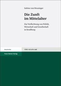 Die Zunft Im Mittelalter: Zur Verflechtung Von Politik, Wirtschaft Und Gesellschaft in Straaburg