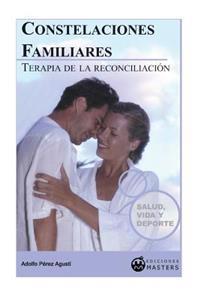 Constelaciones Familiares: Terapia de La Reconciliacion