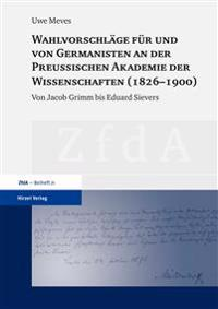 Wahlvorschläge für und von Germanisten an der Preußischen Akademie der Wissenschaften (1826-1900)