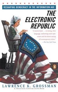 Electronic Republic: Reshaping American Democracy for the Information Age