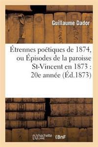 Etrennes Poetiques de 1874, Ou Episodes de La Paroisse St-Vincent En 1873: 20e Annee