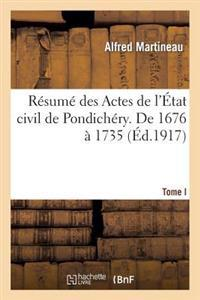 Resume Des Actes de L'Etat Civil de Pondichery. Tome I, de 1676 a 1735