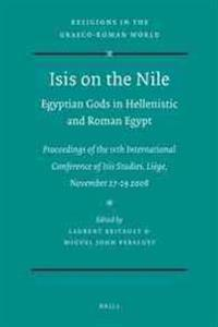 Isis on the Nile. Egyptian Gods in Hellenistic and Roman Egypt: Proceedings of the Ivth International Conference of Isis Studies, Liege, November 27-2