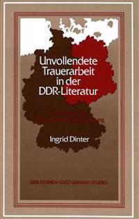 Unvollendete Trauerarbeit in Der Ddr-Literatur